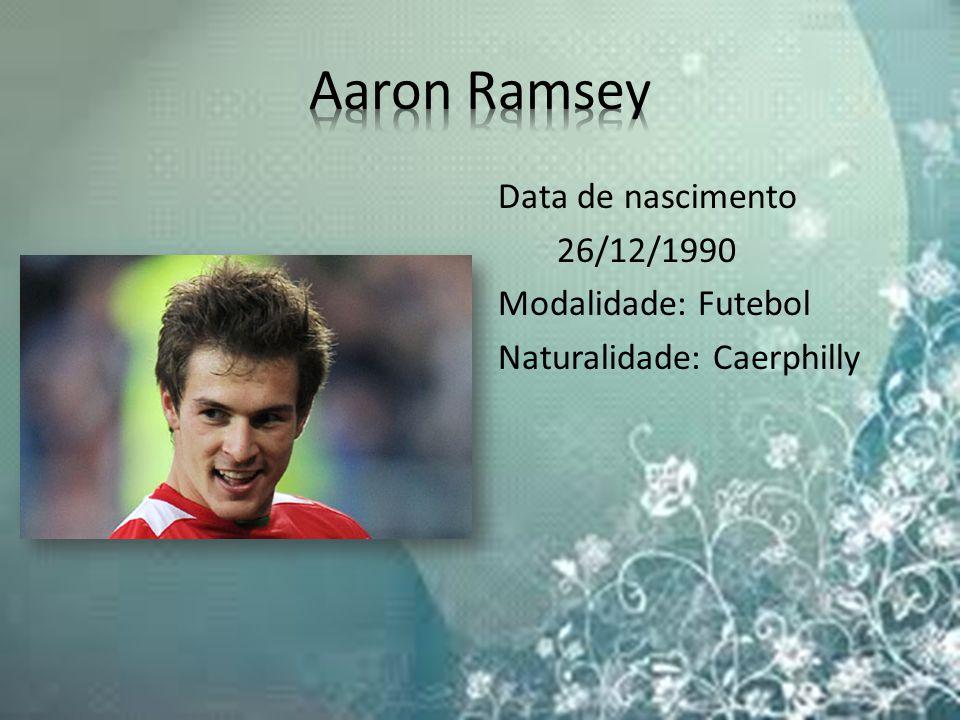 Aaron Ramsey Data de nascimento 26/12/1990 Modalidade: Futebol Naturalidade: Caerphilly