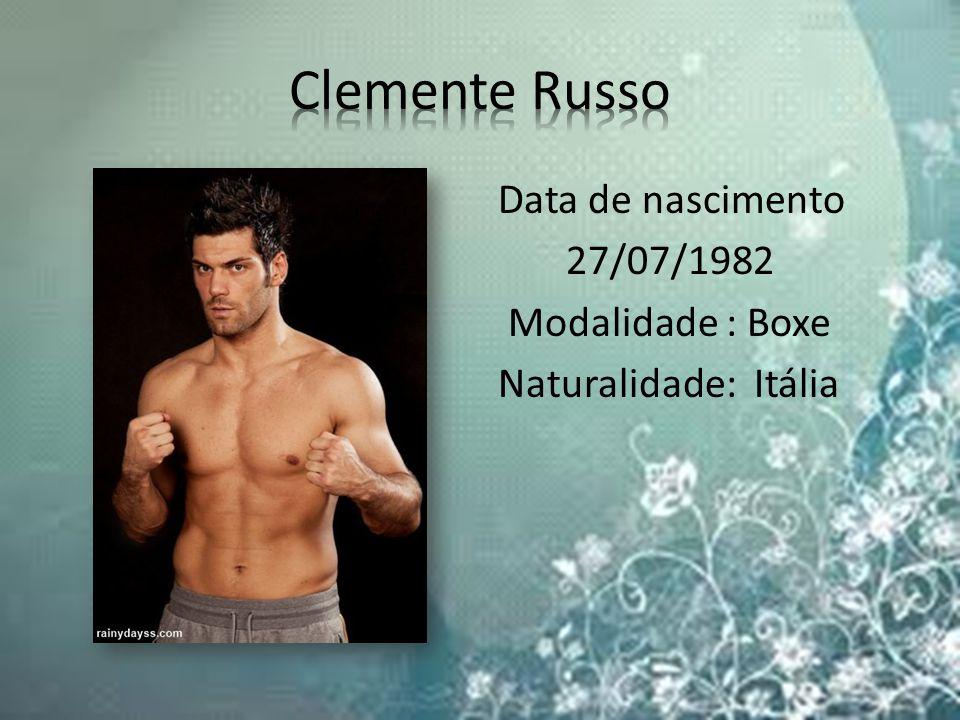 Clemente Russo Data de nascimento 27/07/1982 Modalidade : Boxe Naturalidade: Itália