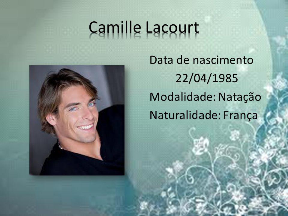 Camille Lacourt Data de nascimento 22/04/1985 Modalidade: Natação Naturalidade: França
