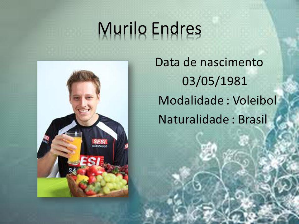 Murilo Endres Data de nascimento 03/05/1981 Modalidade : Voleibol Naturalidade : Brasil