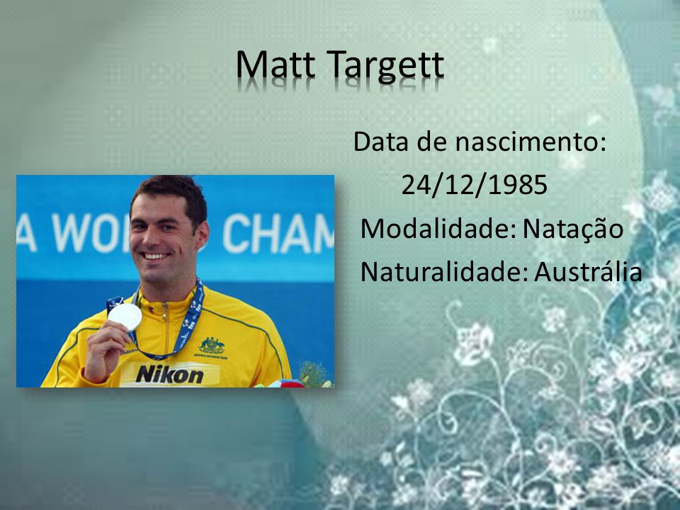 Matt Targett Data de nascimento: 24/12/1985 Modalidade: Natação Naturalidade: Austrália