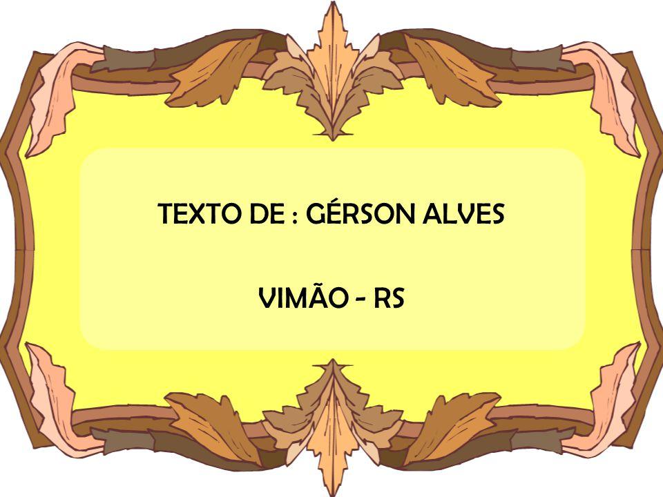 TEXTO DE : GÉRSON ALVES VIMÃO - RS