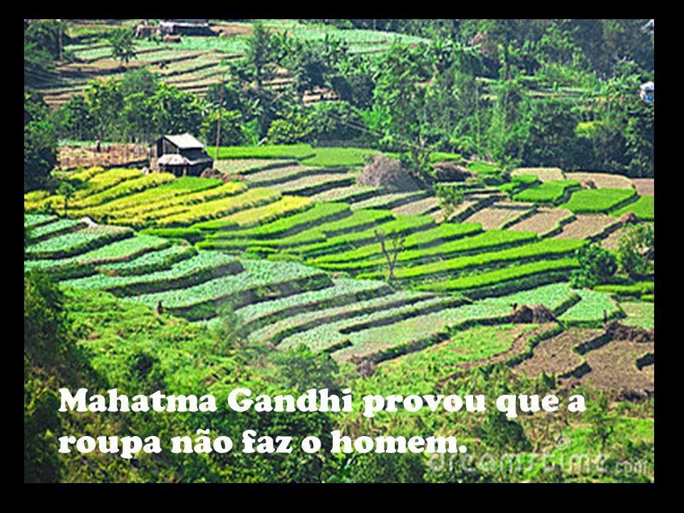 Mahatma Gandhi provou que a