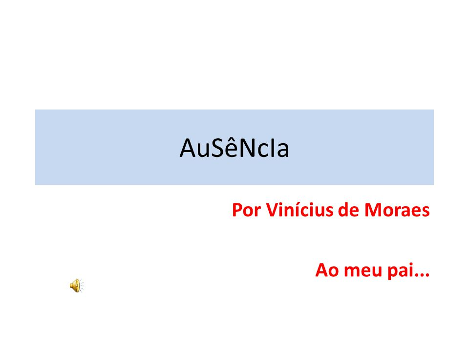 Por Vinícius de Moraes Ao meu pai...