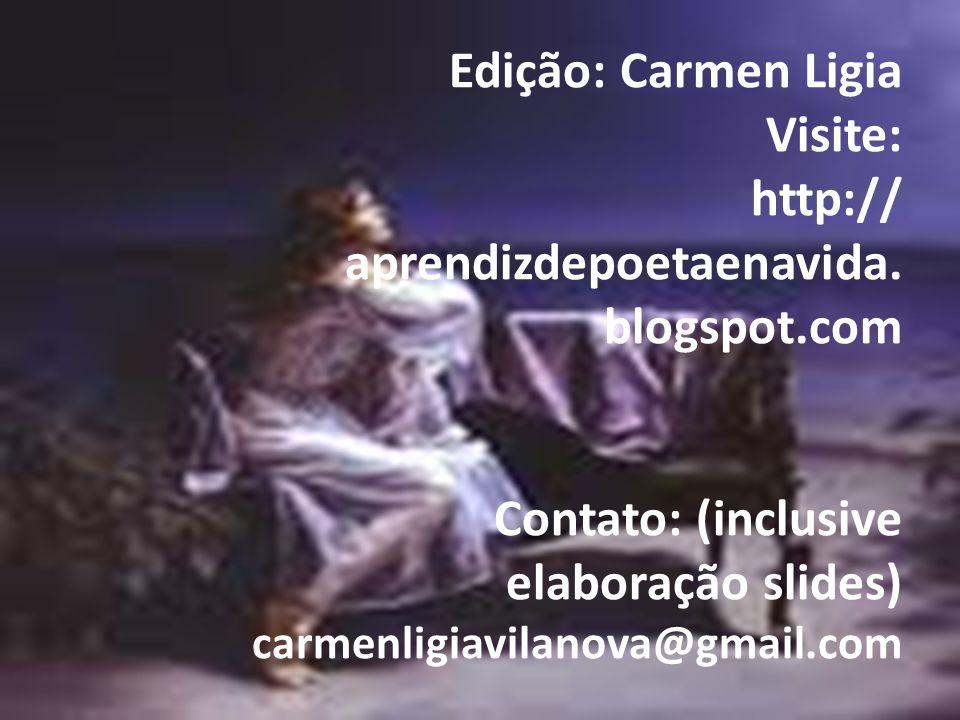 Edição: Carmen Ligia Visite: http:// aprendizdepoetaenavida. blogspot