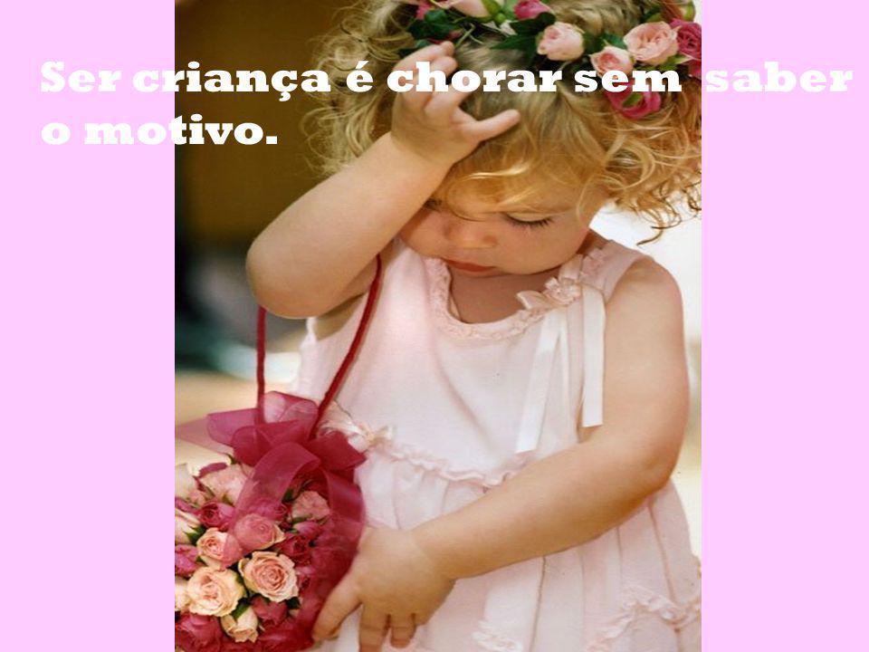 Ser criança é chorar sem saber
