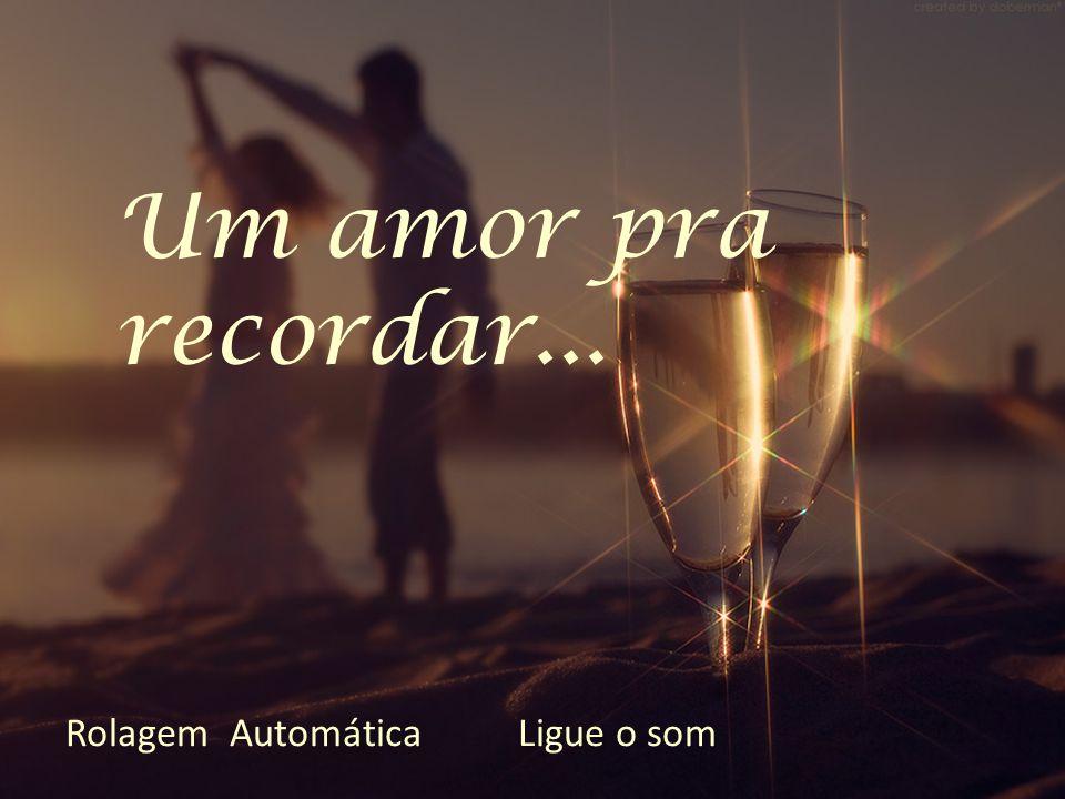 Um amor pra recordar... Rolagem Automática Ligue o som