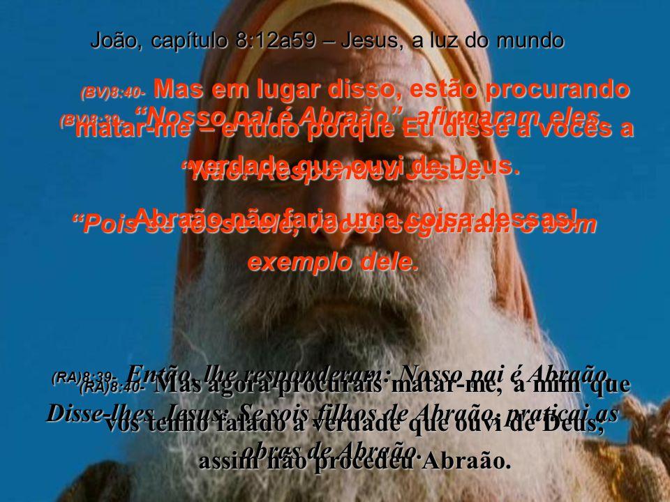 Abraão não faria uma coisa dessas! Não! Respondeu Jesus.