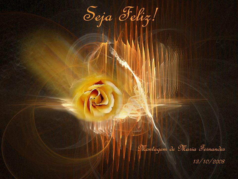 Seja Feliz! Montagem de Maria Fernandes 13/10/2008