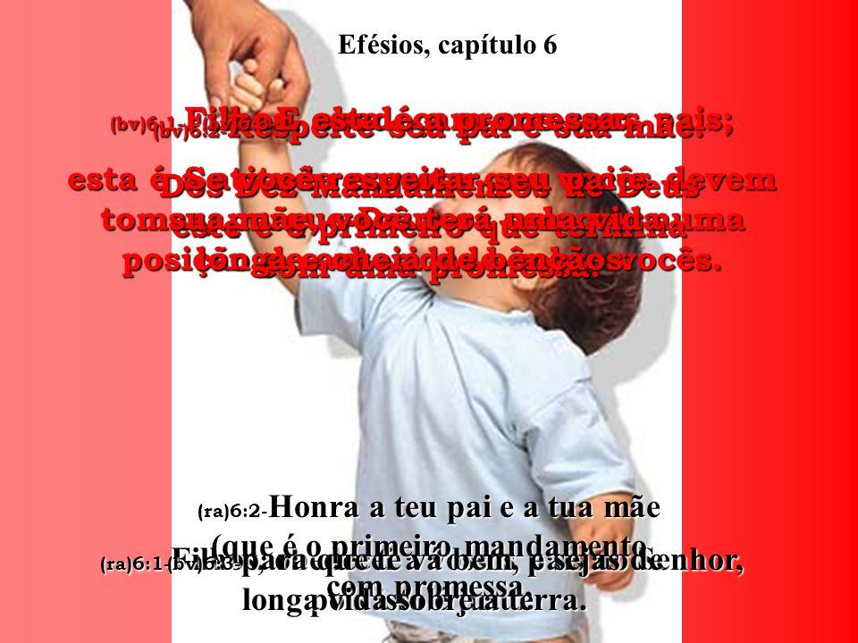 Efésios, capítulo 6 (bv)6:1-Filhos, obedeçam aos seus pais;