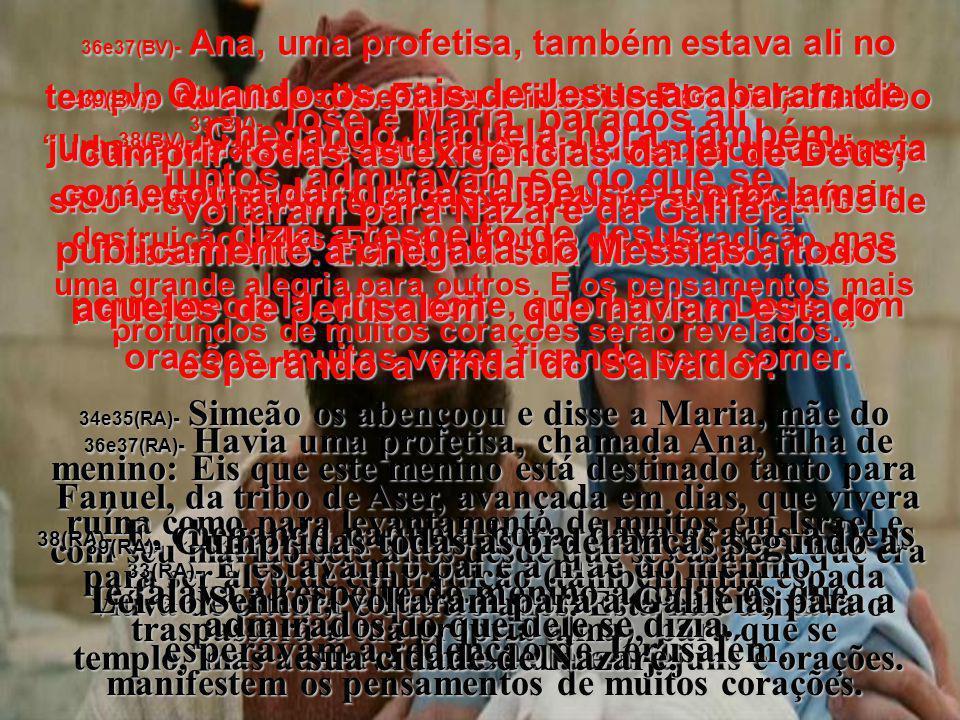 36e37(BV)- Ana, uma profetisa, também estava ali no templo naquele dia