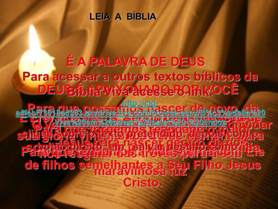 Para acessar a outros textos bíblicos da Bíblia Viva acesse o link: