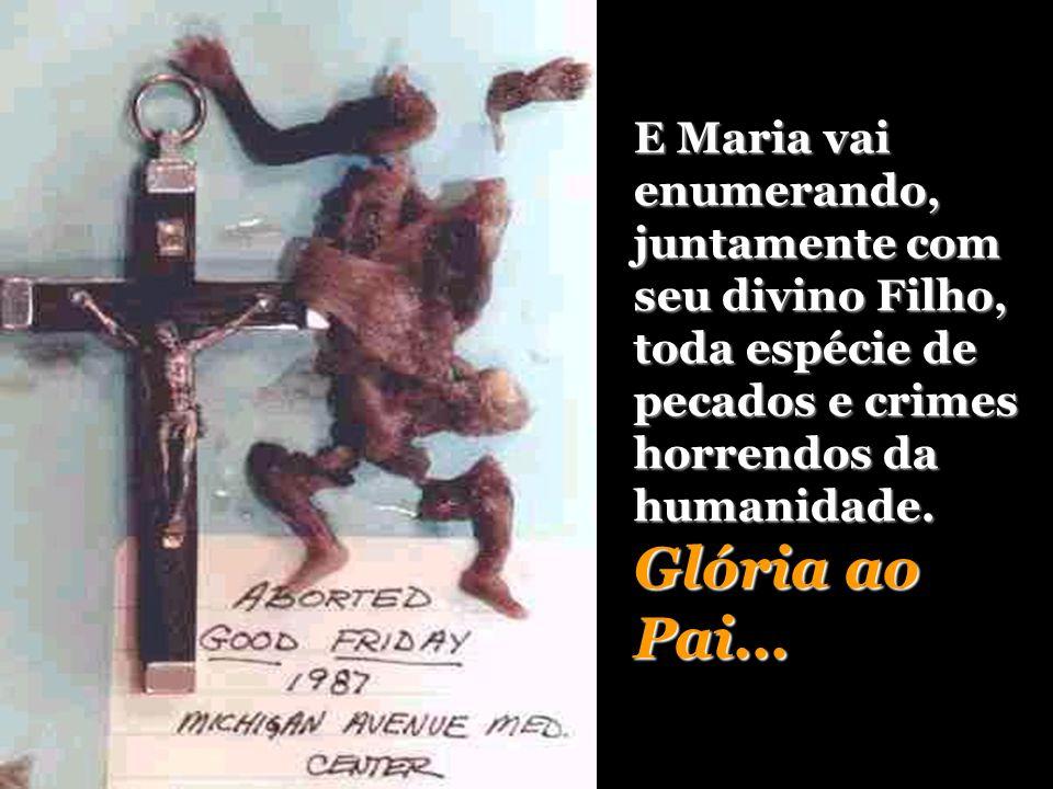 E Maria vai enumerando, juntamente com seu divino Filho, toda espécie de pecados e crimes horrendos da humanidade.