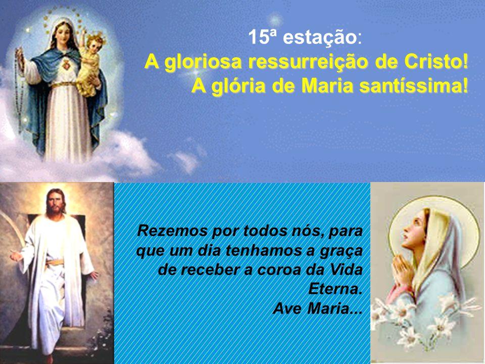 A gloriosa ressurreição de Cristo! A glória de Maria santíssima!