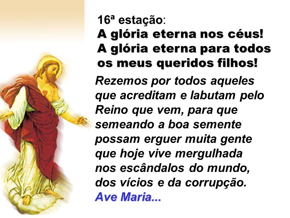 16ª estação: A glória eterna nos céus! A glória eterna para todos os meus queridos filhos!