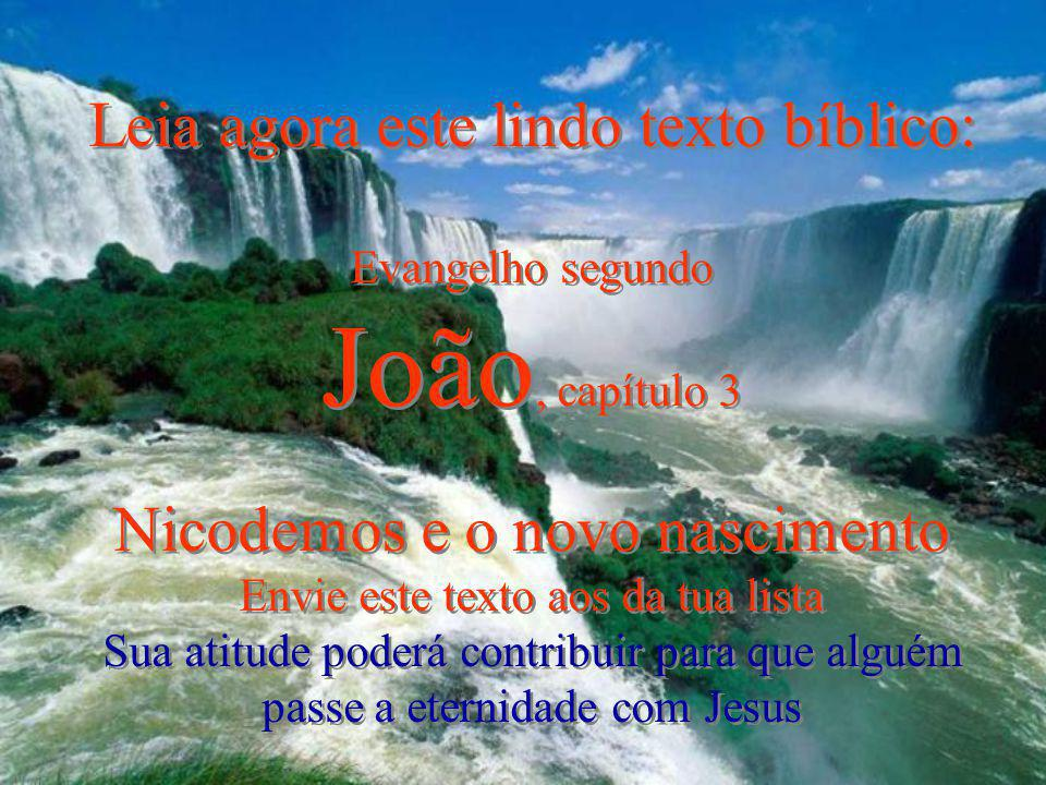 João, capítulo 3 Leia agora este lindo texto bíblico: