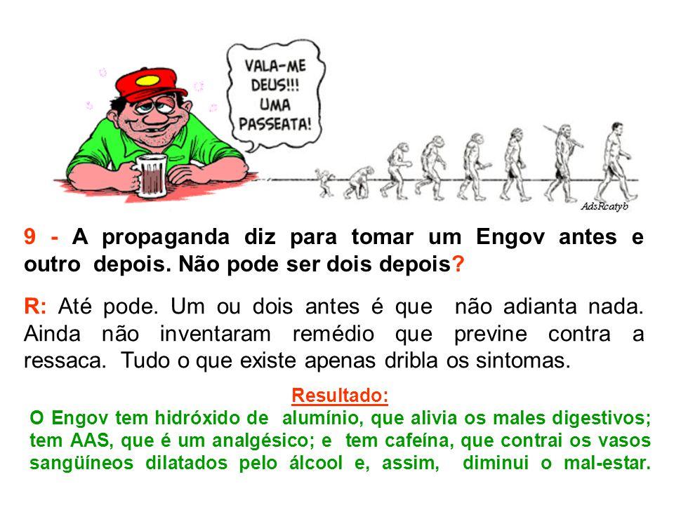 9 - A propaganda diz para tomar um Engov antes e outro depois