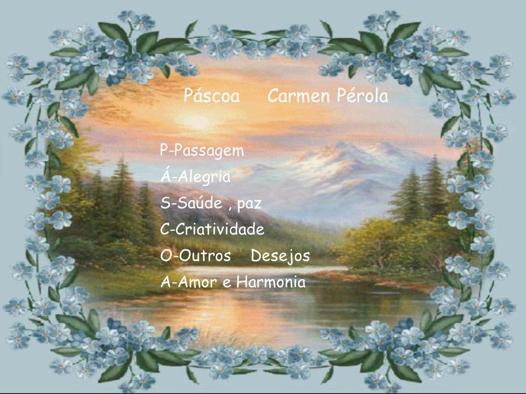 Páscoa Carmen Pérola P-Passagem Á-Alegria S-Saúde , paz C-Criatividade