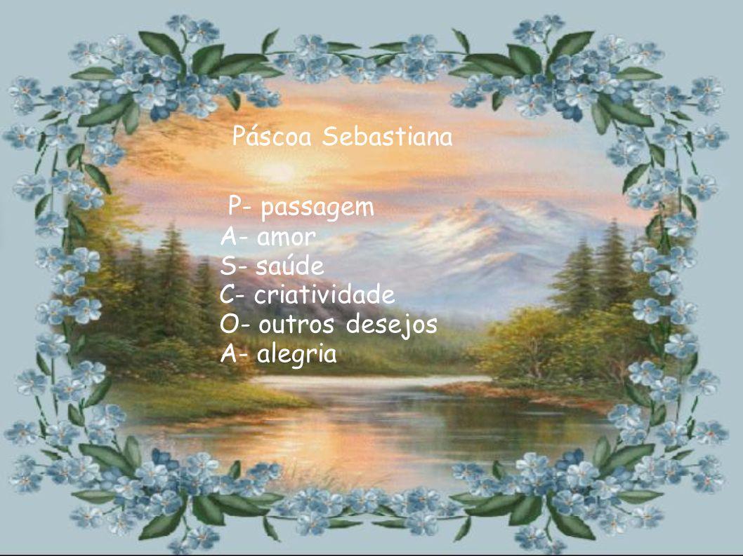 P- passagem Páscoa Sebastiana A- amor S- saúde C- criatividade