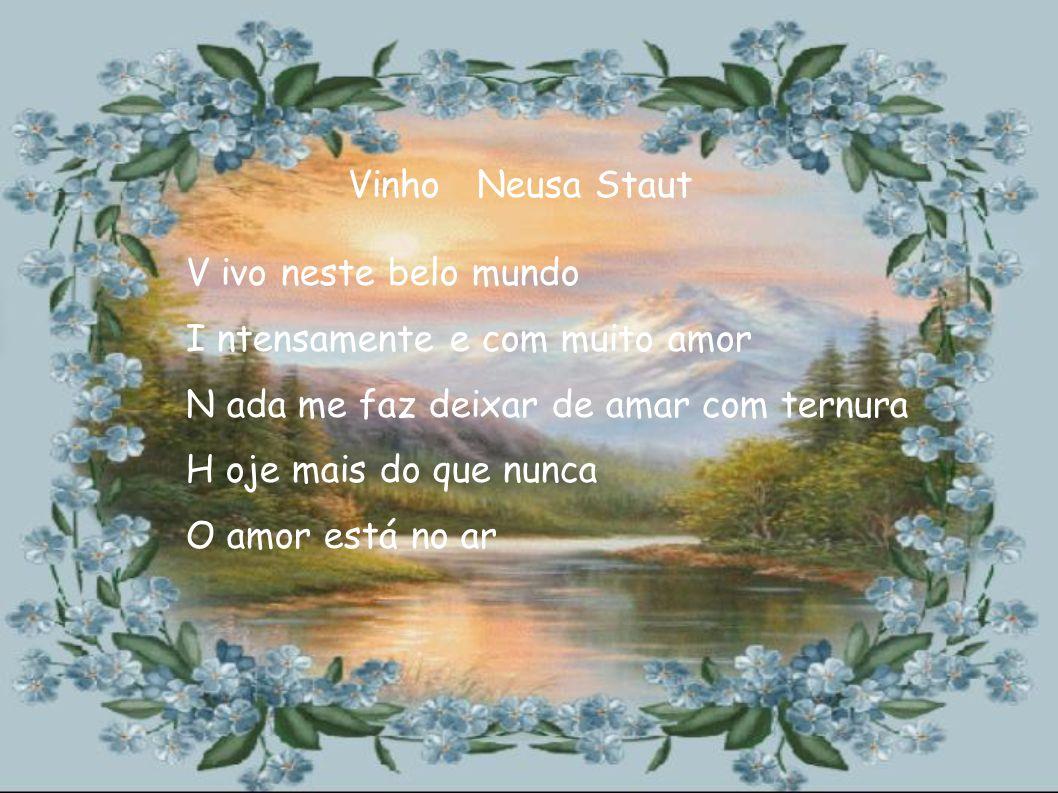 Vinho Neusa Staut V ivo neste belo mundo. I ntensamente e com muito amor. N ada me faz deixar de amar com ternura.