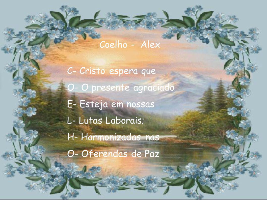 Coelho - Alex C- Cristo espera que. O- O presente agraciado. E- Esteja em nossas. L- Lutas Laborais;