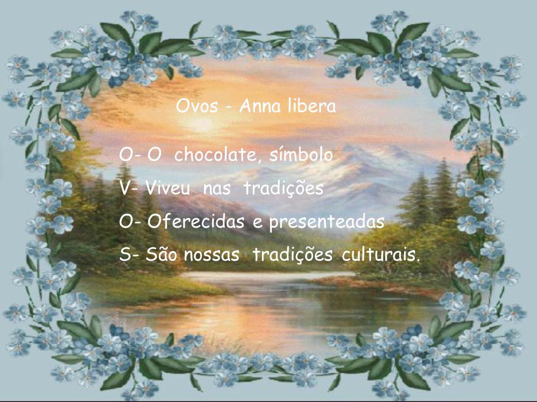Ovos - Anna libera O- O chocolate, símbolo. V- Viveu nas tradições. O- Oferecidas e presenteadas.
