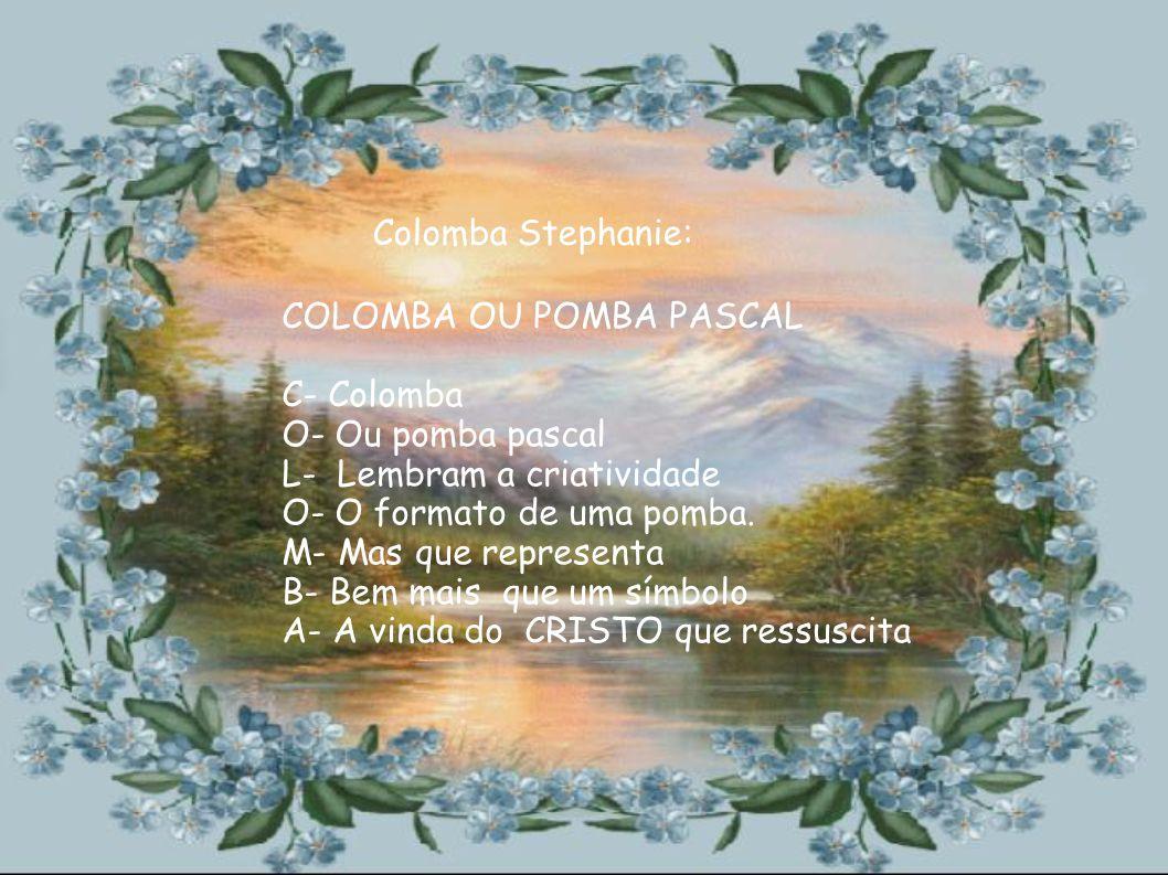 Colomba Stephanie: COLOMBA OU POMBA PASCAL. C- Colomba. O- Ou pomba pascal. L- Lembram a criatividade.