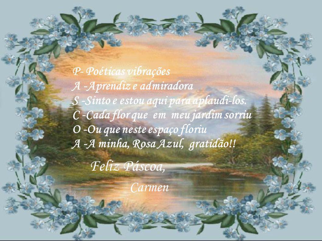 Feliz Páscoa, Carmen P- Poéticas vibrações A -Aprendiz e admiradora