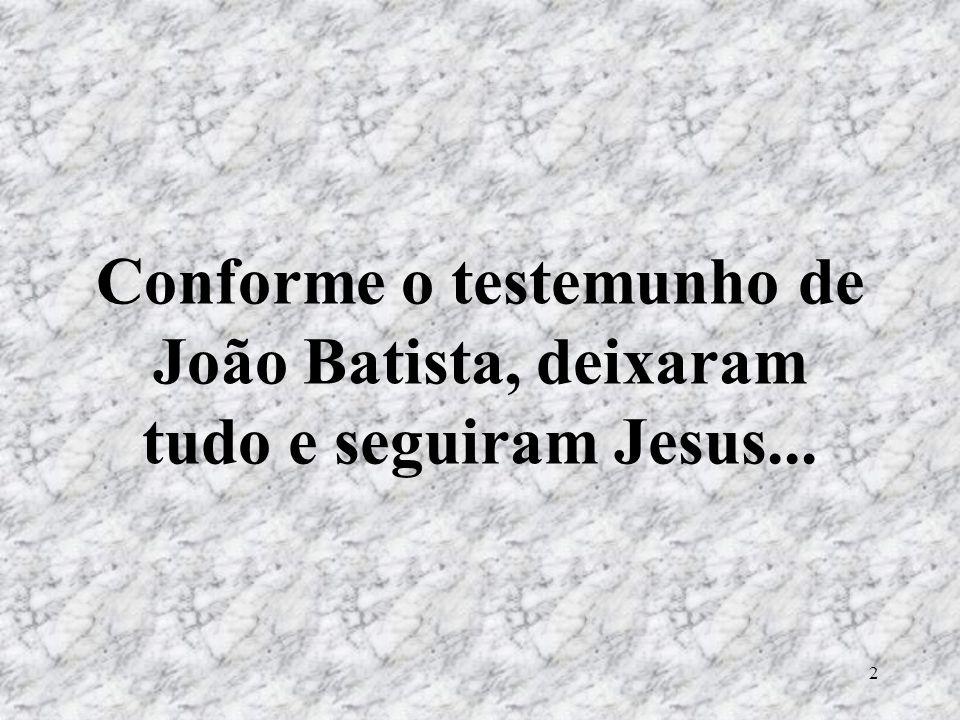 Conforme o testemunho de João Batista, deixaram tudo e seguiram Jesus...