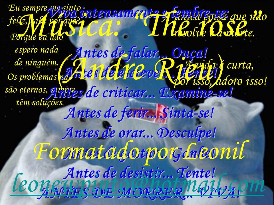 Música: The rose (Andre Rieu) Formatado por Leonil