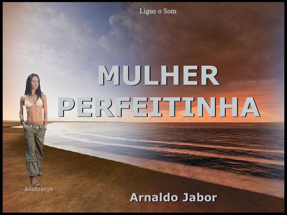 Ligue o Som MULHER PERFEITINHA Arnaldo Jabor