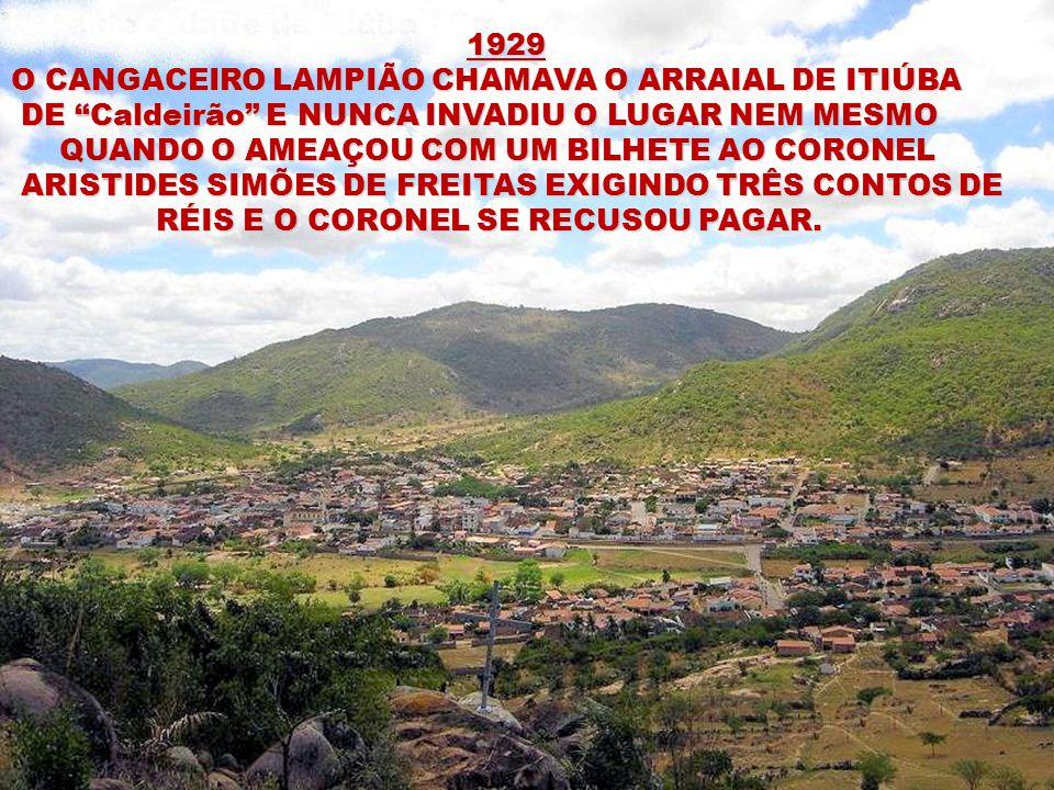 1929 O CANGACEIRO LAMPIÃO CHAMAVA O ARRAIAL DE ITIÚBA. DE Caldeirão E NUNCA INVADIU O LUGAR NEM MESMO.