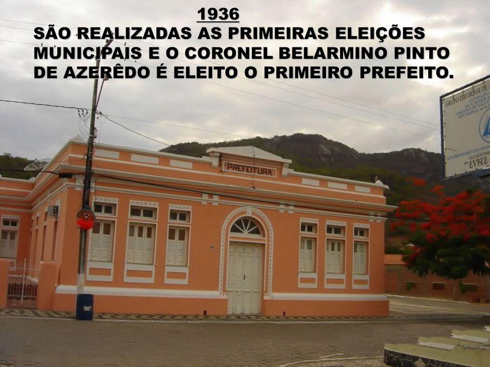 1936 SÃO REALIZADAS AS PRIMEIRAS ELEIÇÕES MUNICIPAIS E O CORONEL BELARMINO PINTO.