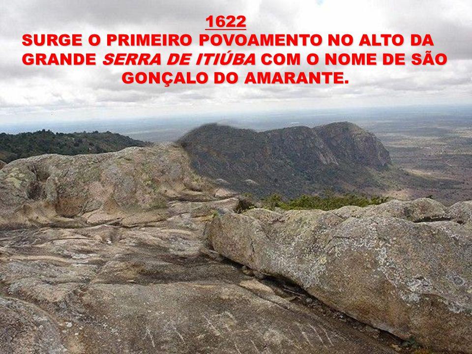 1622 SURGE O PRIMEIRO POVOAMENTO NO ALTO DA. GRANDE SERRA DE ITIÚBA COM O NOME DE SÃO.