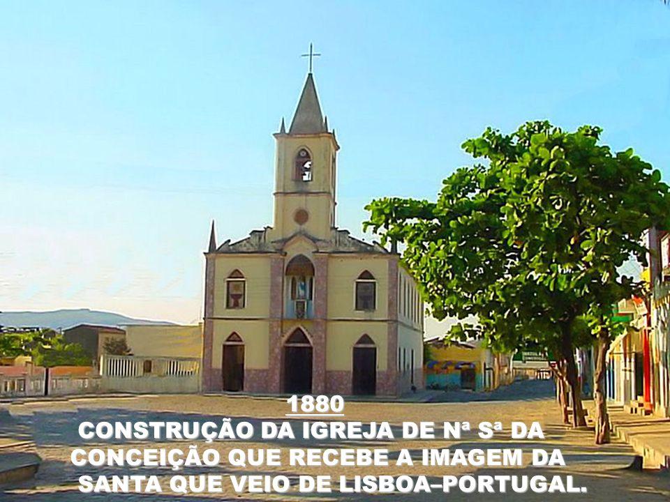 1880 CONSTRUÇÃO DA IGREJA DE Nª Sª DA. CONCEIÇÃO QUE RECEBE A IMAGEM DA.