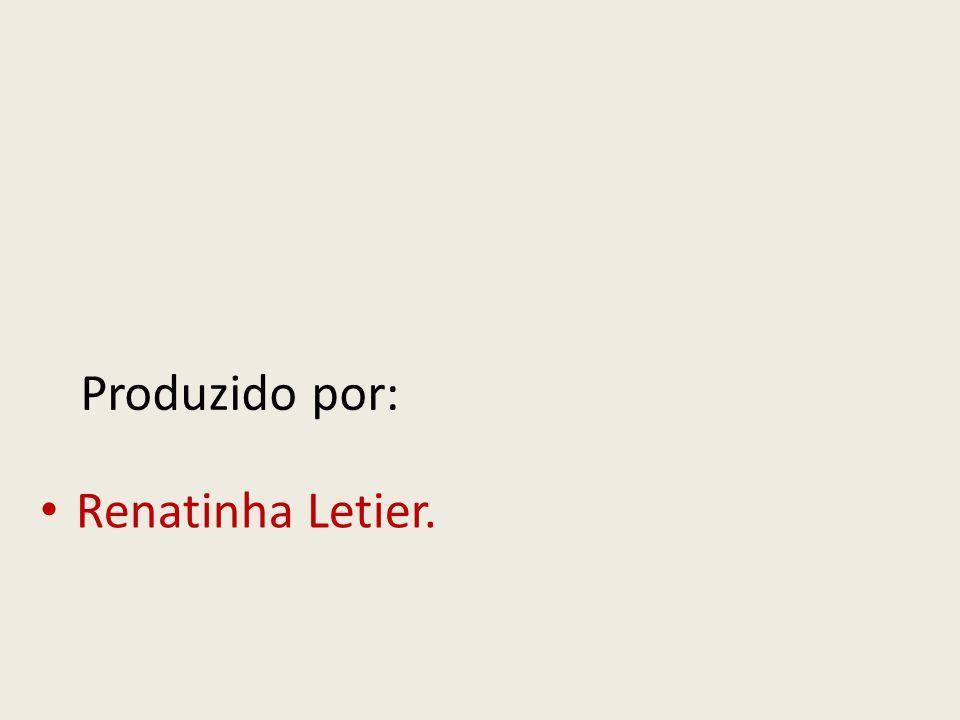 Produzido por: Renatinha Letier.