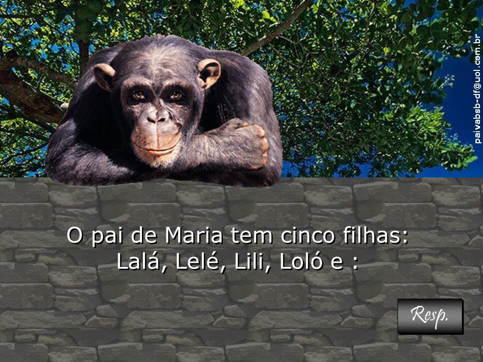 O pai de Maria tem cinco filhas: Lalá, Lelé, Lili, Loló e :