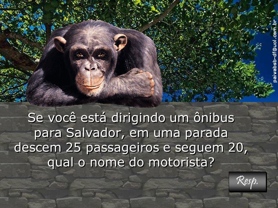 Se você está dirigindo um ônibus para Salvador, em uma parada descem 25 passageiros e seguem 20, qual o nome do motorista