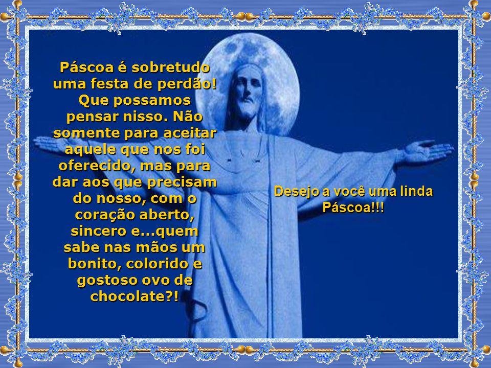 Desejo a você uma linda Páscoa!!!