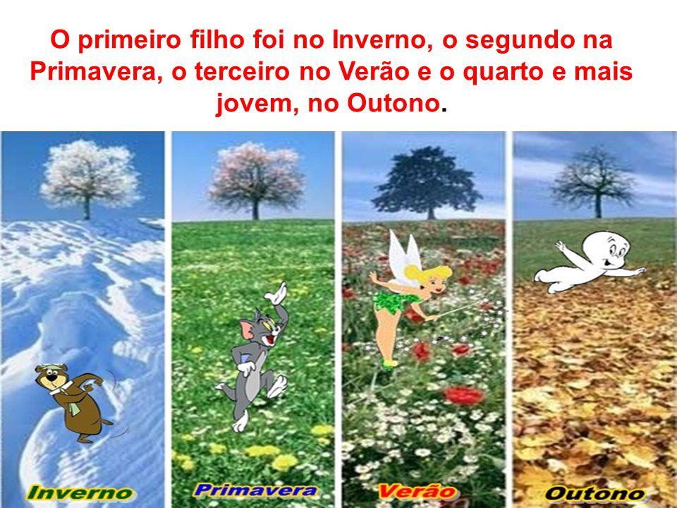 O primeiro filho foi no Inverno, o segundo na Primavera, o terceiro no Verão e o quarto e mais jovem, no Outono.