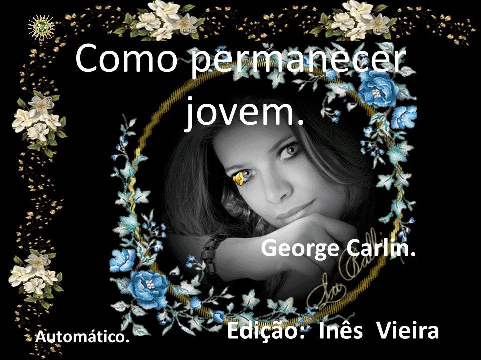 Como permanecer jovem. George Carlin. Edição: Inês Vieira Automático.
