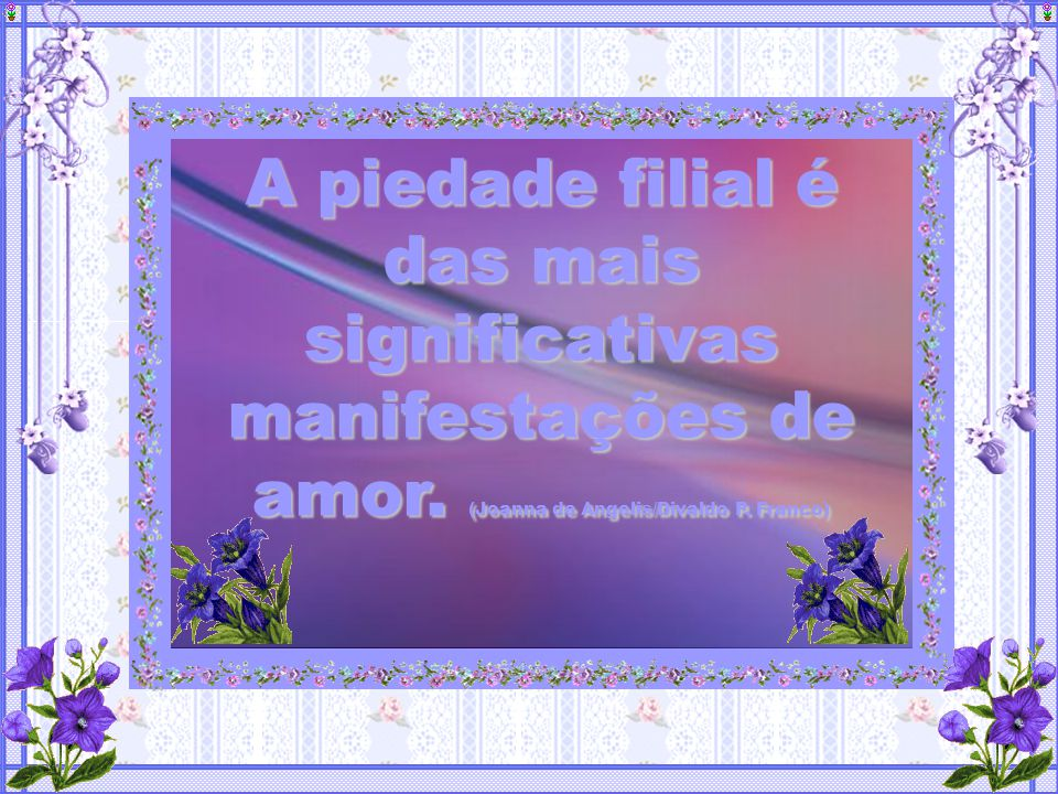 A piedade filial é das mais significativas manifestações de amor