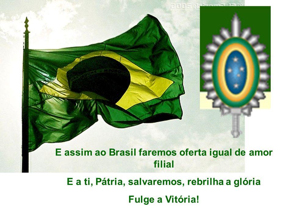 E assim ao Brasil faremos oferta igual de amor filial