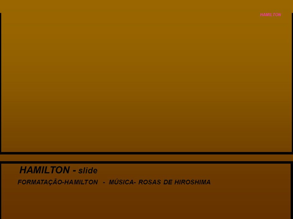 HAMILTON - slide FORMATAÇÃO-HAMILTON - MÚSICA- ROSAS DE HIROSHIMA