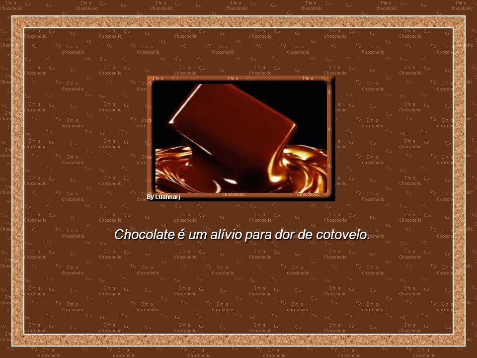 Chocolate é um alívio para dor de cotovelo.