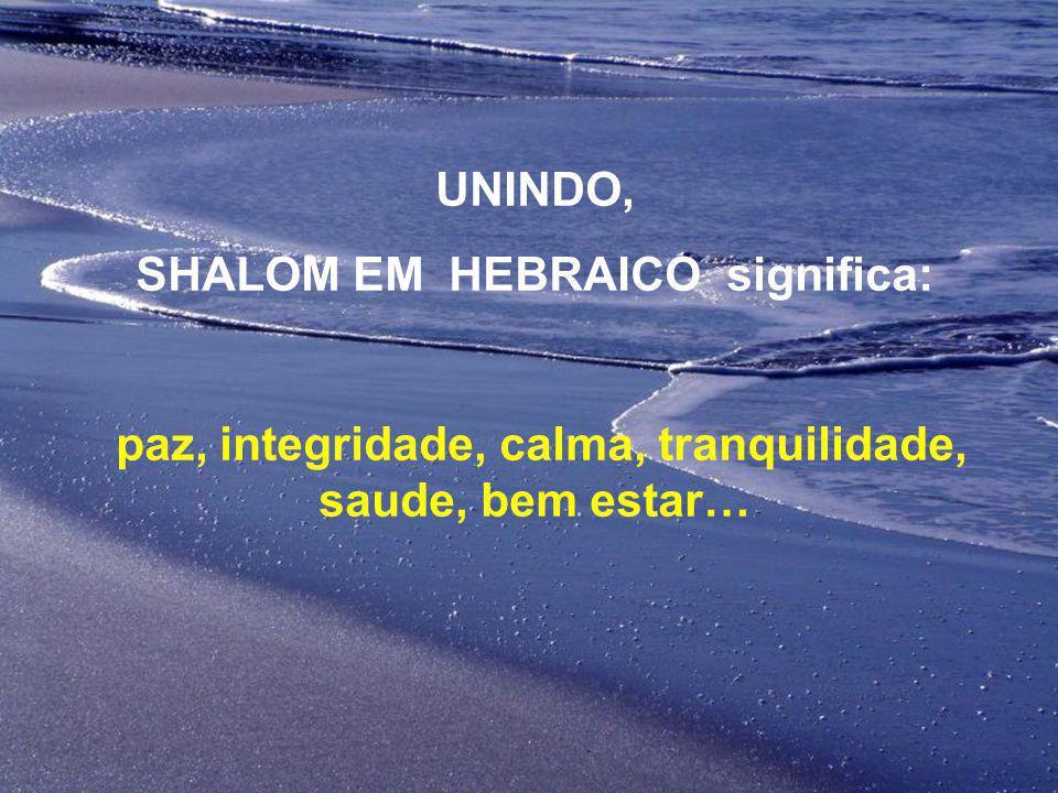 SHALOM EM HEBRAICO significa: