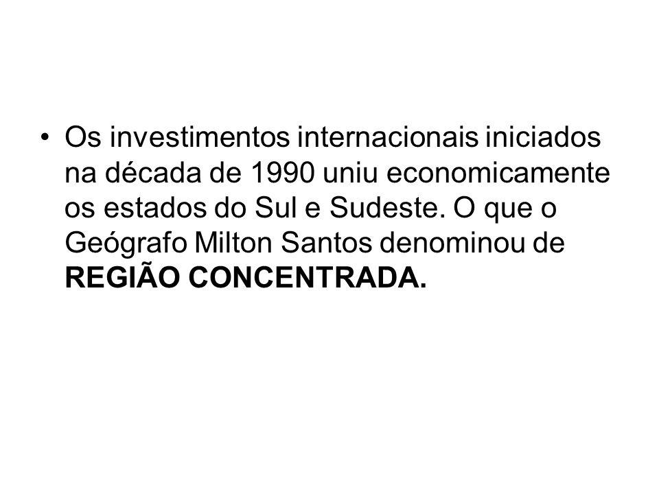 Os investimentos internacionais iniciados na década de 1990 uniu economicamente os estados do Sul e Sudeste.