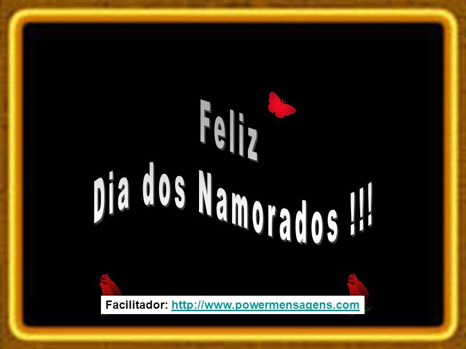Feliz Dia dos Namorados !!! Facilitador: http://www.powermensagens.com