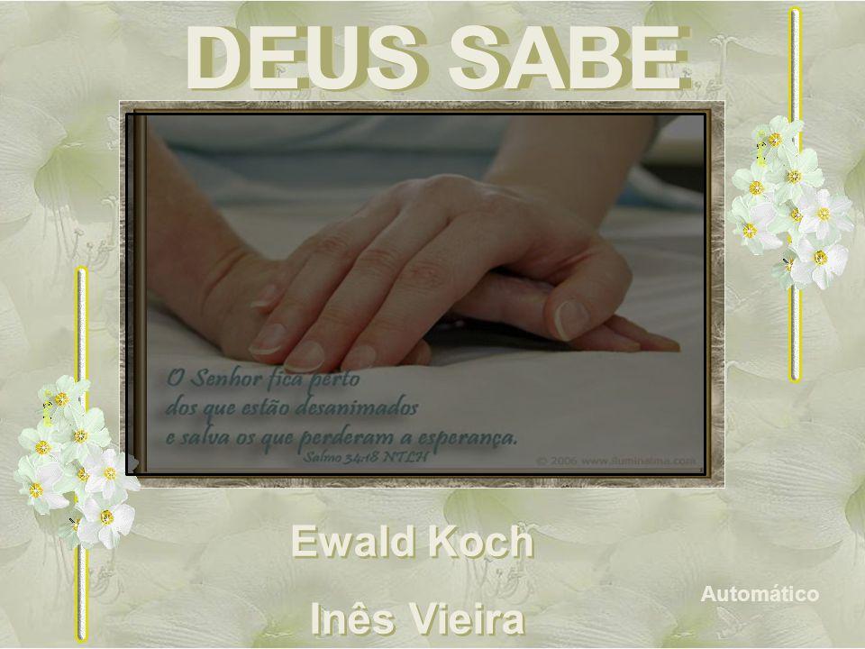 DEUS SABE DEUS SABE Ewald Koch Inês Vieira Automático