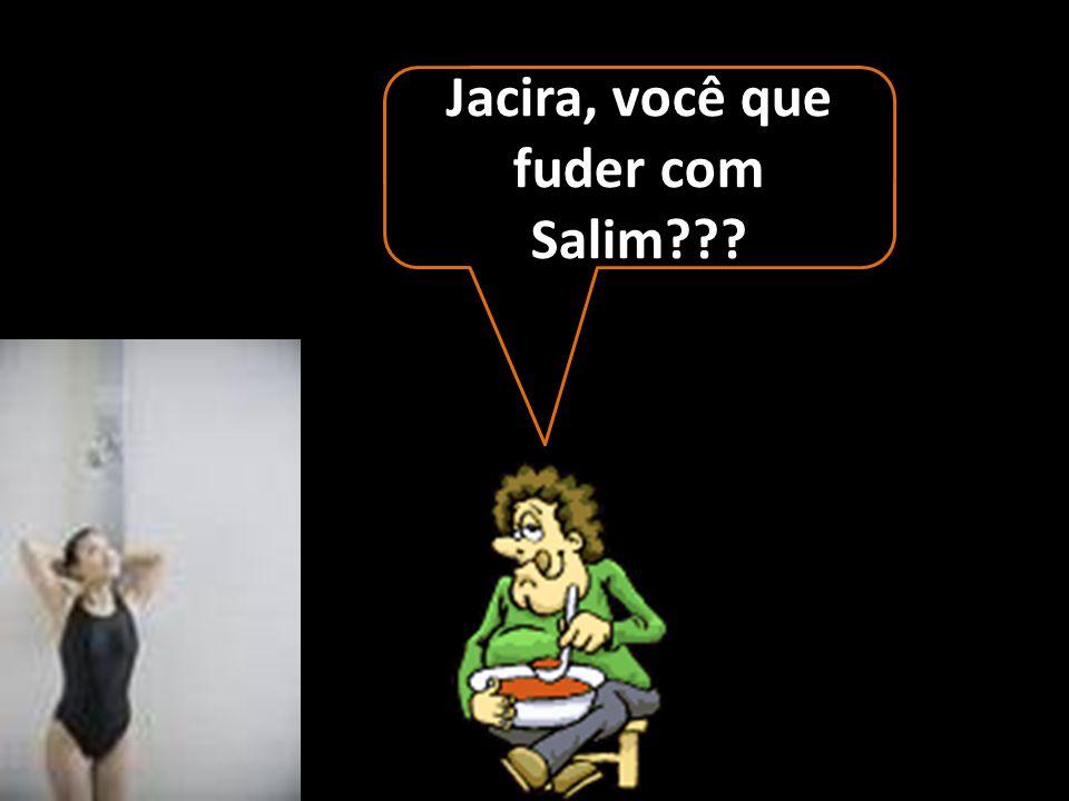 Jacira, você que fuder com Salim
